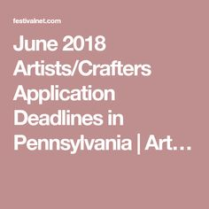 June 2020 Artists/Crafters Application Deadlines in Pennsylvania Festival Dates, Music Festivals, Art Fair, Pennsylvania, My Arts, Artists, Crafts, March, Crafting