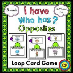 I Have Who Has  Opposites  Loop Card GameThis is a great game to practise a huge range of skills.  This set focuses on antonyms (opposites) and has pictures to assist early readers.This set has 24 cards and is designed to play as a whole grade. There are no set Start or End cards so you can choose any student to begin the loop.