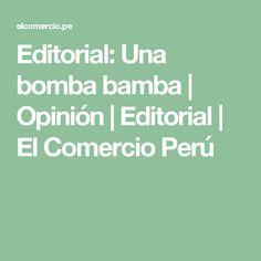 Editorial: Una bomba bamba    Opinión   Editorial   El Comercio Perú
