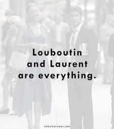 """In season four, episode one, """"Belles de Jour,"""" Serena says """"I fall asleep thinking about guys named Louboutin and Laurent"""" when talking about her promised retail..."""