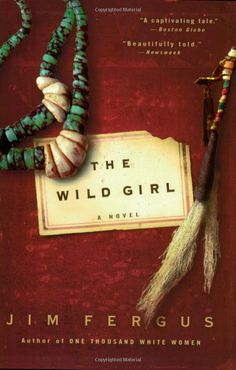 "The Wild Girl: A Novel by Jim Fergus.  Pinner writes:  ""The Wild Girl was heartbreaking, thrilling, and had me absolutely enthralled with Apache culture."""