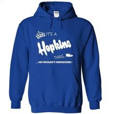 its a Hopkins Thing You Wouldnt Understand  T Shirt, Ho - #tshirt feminina #long sweater. ORDER NOW => https://www.sunfrog.com/LifeStyle/its-a-Hopkins-Thing-You-Wouldnt-Understand-T-Shirt-Hoodie-Hoodies-9056-RoyalBlue-Hoodie.html?68278
