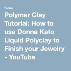 Polymer Clay Tutorial: How to use Donna Kato Liquid Polyclay to Finish your Jewelry - YouTube