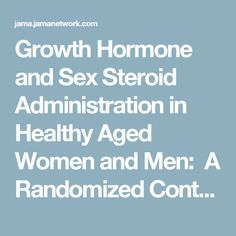 Growth Hormone and Sex Steroid Administration in Healthy Aged Women and Men:A Randomized Controlled Trial   Nov 13, 2002   JAMA   JAMA Network