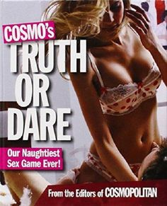 Cosmo's Truth Or Dare Game - Our Naughtiest Sex Game Ever! for the Editors of Cosmopolitan Magazine. More sexy fun from Cosmo, in the same fabulous format you loved in Cosmo's Steamy Sex Games. This naughty spin on the classic Truth or Dare game features 120 enticing cards in a box you and your sweetie simply take turns picking from the deck and choosing a spicy Truth or an edgy Dare.