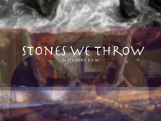 Written & directed by a Penn State student, the feature length film Stones We Throw seeks to depict the realities of life as woman in the 21st century.