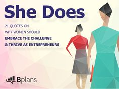 http://www.slideshare.net/Bplans/she-does-21-quotes-on-why-women-should-embrace-the-challenge-thrive-as-entrepreneurs
