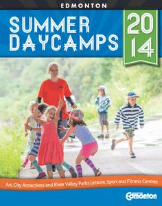 Summer Daycamps Guide (Summer 2014)  Your guide to daycamps at City of Edmonton Attractions, River Valley Parks, Leisure and Sport & Fitness Centres.