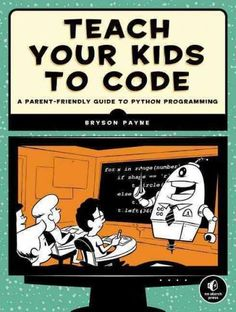 Teach Your Kids to Code: A Parent-Friendly Guide to Python Programming