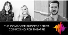 The Composer Success Series: Composing For Theatre – With Elyssa Samsel, Kate Anderson, and Daniel Kluger: #composer #music #theatre #howto #composersuccess #guide