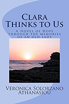 Clara Thinks to Us: A novel of Hope through the memories of an Old Lady https://www.amazon.com/Clara-Thinks-Us-through-memories-ebook/dp/B01GB4ND52/