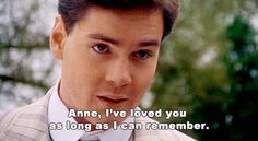 Don't settle for anything less than Gilbert Blythe- from the very first scene with gilbert i new they were getting married in the end how come all the amazing men aren't real:(