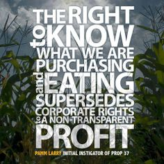 The right to know what we are purchasing and eating ... Pamm Larry  via Sustainable Man at www.facebook.com
