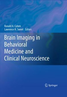 Brain Imaging in Behavioral Medicine and Clinical Neuroscience by Ronald A. Cohen. $143.20. Publisher: Springer; 2011 edition (December 10, 2010). 420 pages