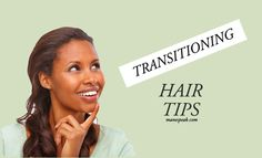 Transitioning hair - tips for damaged or relaxed hair.