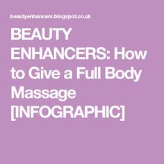 BEAUTY ENHANCERS: How to Give a Full Body Massage [INFOGRAPHIC]