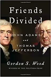 Friends Divided: John Adams and Thomas Jefferson by Gordon S. Wood 3-21