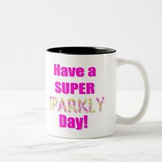 Have a Super Sparkly Day! Two-Tone Coffee Mug