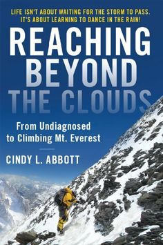 REACHING BEYOND THE CLOUDS: From Undiagnosed to Climbing Mt. Everest by Cindy Abbott. $12.82. 257 pages