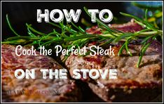 How to cook the perfect steak on the stove in minutes.