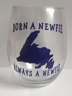NL crafts: born a newfie always a newfie New Brunswick, Fun Cooking, Newfoundland, Wine Glass, Drinking, Montreal Quebec, Glasses, Bulbs, Ontario