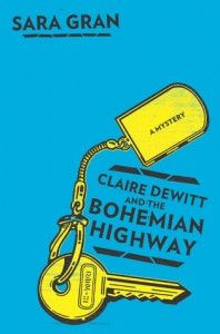even better than first!! claire dewitt and the bohemian highway sarah grann