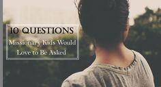 10 Questions Missionary Kids Would Love to be Asked Deep Questions To Ask, Kids Questions, This Or That Questions, Missionary Quotes, Third Culture Kid, Christian Missionary, Love Is An Action, Inspirational Articles, Spiritual Encouragement