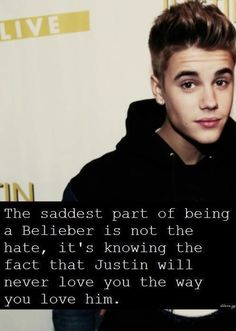He'll never love you the way you love him . Saddest Part of Being a Belieber .
