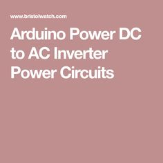 Arduino Power DC to AC Inverter Power Circuits