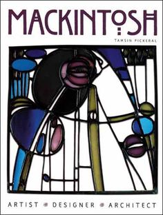 Mackintosh: Artist, Designer, Architect. A book celebrating the work of Charles Rennie Mackintosh