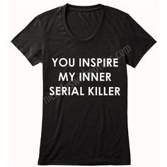 You inspire my inner serial killer T-shirt, Tank Top, Men, Women,... ❤ liked on Polyvore featuring men's fashion, men's clothing, men's shirts, men's t-shirts and mens t shirts
