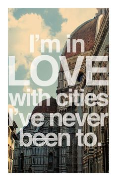 I'm in love with cities I've never been to....