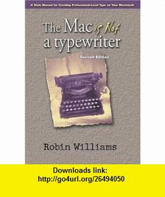 Mac is not a typewriter, The (2nd Edition) (0785342782639) Robin Williams , ISBN-10: 0201782634  , ISBN-13: 978-0201782639 ,  , tutorials , pdf , ebook , torrent , downloads , rapidshare , filesonic , hotfile , megaupload , fileserve