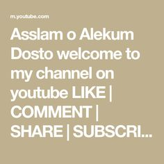 """Asslam o Alekum Dosto welcome to my channel on youtube LIKE 