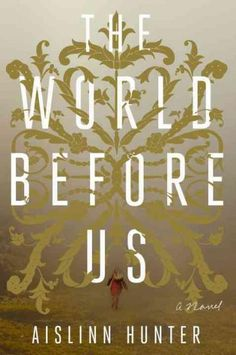 The World Before Us by Aislinn Hunter. A gaggle of querulous ghosts narrates the events in this novel by Aislinn Hunter, who brings a moody grace to the phantoms and to her telling of this quirky tale. Protagonist Jane works as an archivist at an eccentric, musty museum, and on the side she investigates the 1877 disappearance of a girl in the English countryside. The twist: As a teen, Jane's 5-year-old charge went missing in these same woods.