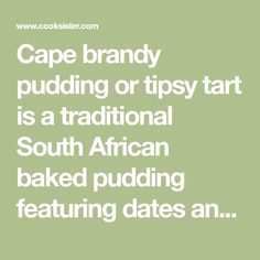 Cape brandy pudding or tipsy tart is a traditional South African baked pudding featuring dates and a brandy sauce - decadently delicious!