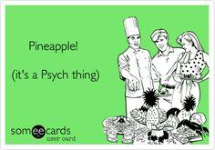 """Hahahahahahahahahahaha so me. I'll just be walking in the store and suddenly """"Pineapple!"""" Lol :) -Izzy"""