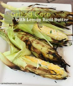 Grilled Corn with Lemon Basil Butter | carmelmoments.com