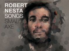 Small axe / Robert Nesta Songs. Robert Nesta Songs, 2012