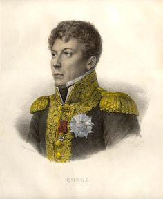 Géraud Christophe Michel Duroc, Duc de Frioul (October 1772 – May was a French general noted for his association with Napoleon. Napoleon Quotes, French Armed Forces, First French Empire, Etat Major, Cultura General, French General, Man Of War, British Soldier, French Army
