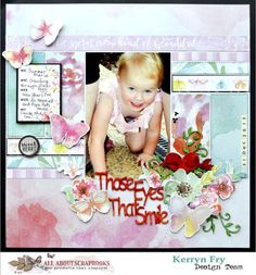 """""""Those Eyes that smile"""" with Kaisercraft WildFlower by Kerryn Fry Scrapbook Blog, Scrapbook Designs, Scrapbooking Layouts, Scrapbook Pages, Scrapbooks, Wild Flowers, Paper Crafts, Smile, Eyes"""