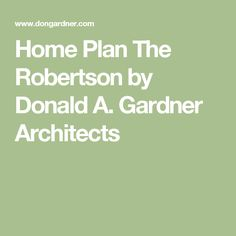 Home Plan The Robertson by Donald A. Gardner Architects