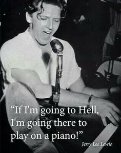 -Jerry Lee Lewis