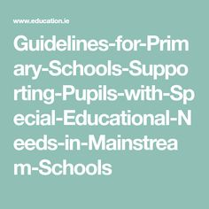 Guidelines-for-Primary-Schools-Supporting-Pupils-with-Special-Educational-Needs-in-Mainstream-Schools Special Educational Needs, Education System, Primary School, Schools, Elementary Schools, Colleges