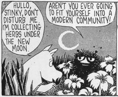 'Aren't you ever going to fit yourself into a modern community?'                                  Moomin comic