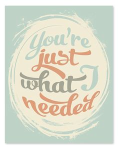 Just What I Needed Art Print // 8x10 by wickedpaper on Etsy, $16.00