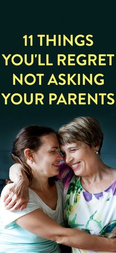 11 Things You'll Regret Not Asking Your Parents