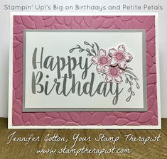 This birthday card uses Stampin' Up!'s Big on Birthdays and Petite Petals stamp sets. We also used the Petite Petals Punch and Petal Burst embossing folder. Check out the blog for instructions and a video! #stamptherapist #stampinup #handmadeby www.stamptherapist.com