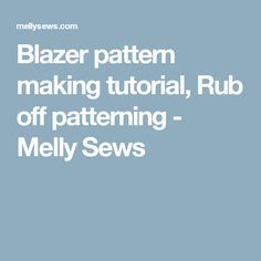 Blazer pattern making tutorial, Rub off patterning - Melly Sews