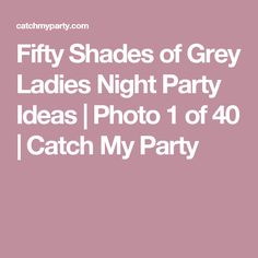 Fifty Shades of Grey Ladies Night Party Ideas | Photo 1 of 40 | Catch My Party
